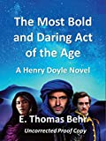 img - for The Most Bold and Daring Act of the Age: A Henry Doyle Novel book / textbook / text book