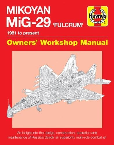 Mikoyan MiG-29 'Fulcrum' Manual: 1981 to present (Owners' Workshop Manual) (Aircraft Manuals)