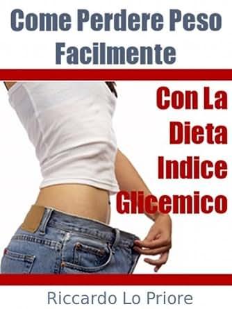 Come Perdere Peso Facilmente con La Dieta Indice Glicemico (Italian