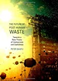 The Future of Post-Human Waste : Towards a New Theory of Uselessness and Usefulness, Baofu, Peter, 1443841900