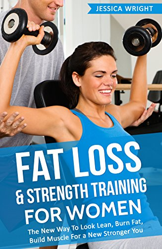 Fat Loss Strength Training For Women The New Way To Look Lean
