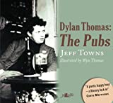 The Pubs of Dylan Thomas, Jeff Towns, 1847716938