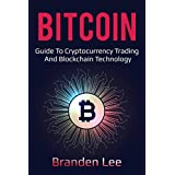Bitcoin: Guide to Cryptocurrency Trading and Blockchain Technology