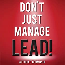 Don't Just Manage - Lead!