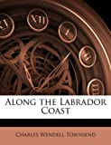 Along the Labrador Coast, Charles Wendell Townsend, 1147006903