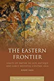 "Robert Haug, ""The Eastern Frontier: Limits of Empire in Late Antique and Early Medieval Central Asia"" (I. B. Tauris, 2019)"