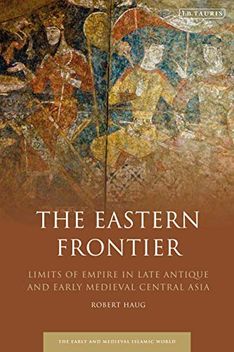 Islamic Antique (The Eastern Frontier: Limits of Empire in Late Antique and Early Medieval Central Asia (Early and Medieval Islamic World))