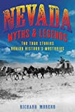 Nevada Myths and Legends: The True Stories behind History s Mysteries (Myths and Mysteries Series)