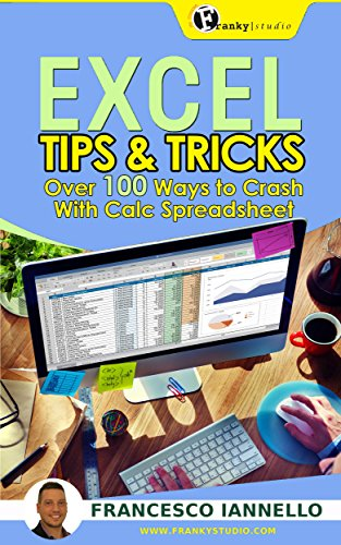 EXCEL: Tips & Tricks - Over 100 Ways to Crash With Calc Spreadsheet + 2 BONUS BOOKS (Excel from Beginner to Expert, Excel 2016, Microsoft Office, Microsoft Excel) (Bible Excel Book 3)