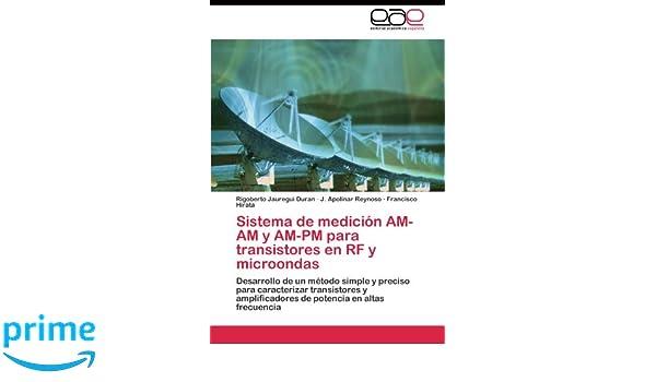 Sistema de medición AM-AM y AM-PM para transistores en RF y microondas: Desarrollo de un método simple y preciso para caracterizar transistores y ... en ...