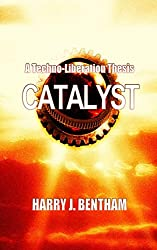 Catalyst: A Techno-Liberation Thesis