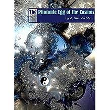 Photonic Egg of the Cosmos: Allan Webber's Cosmology Model