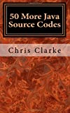 50 More Java Source Codes, Chris Clarke, 1495493393