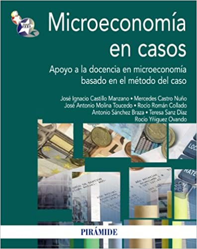 José Ignacio Castillo Manzano - Microeconomía En Casos: Apoyo A La Docencia En Microeconomía Basado En El Método Del Caso