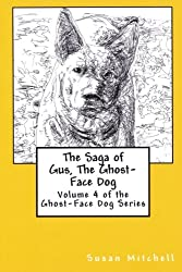 The Saga of Gus, The Ghost-Face Dog: Volume 4 of the Ghost-Face Dog Series