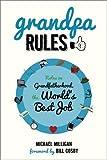 Grandpa Rules: Notes on Grandfatherhood, the World's Best Job