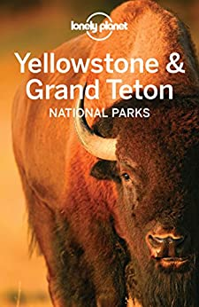 Lonely Planet Yellowstone Amp Grand Teton National Parks Travel Guide Ebook Lonely Planet