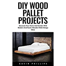 DIY Wood Pallet Projects: Decorate Your Home And Garden With Modern And Rustic Wooden Pallet Design Ideas