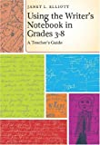 Using the Writer's Notebook in Grades 3-8, Janet L. Elliott, 0814135005