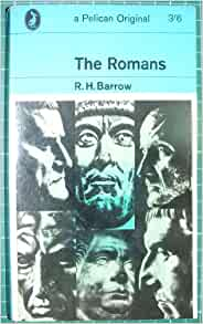 the romans by r h barrow Rh barrow is the author of the romans (340 avg rating, 110 ratings, 13 reviews, published 1949), slavery in the roman empire (260 avg rating, 5 ratin.