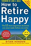 How to Retire Happy Fourth Edition: The 12 Most Important Decisions You Must Make Before You Retire