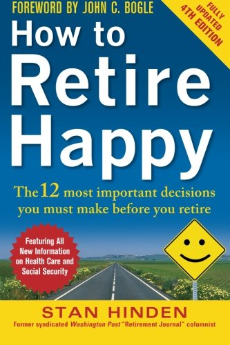 How to Retire Happy, Fourth Edition: The 12 Most Important Decisions You Must Make Before You Retire (1 000 Things To Make Book compare prices)