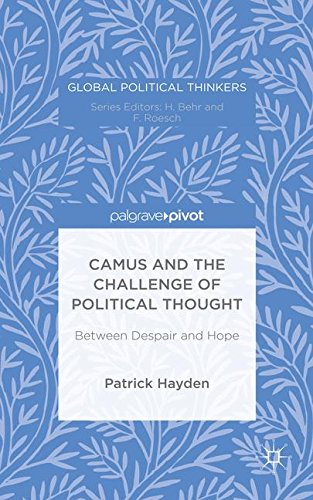 Camus and the Challenge of Political Thought: Between Despair and Hope (Global Political Thinkers)