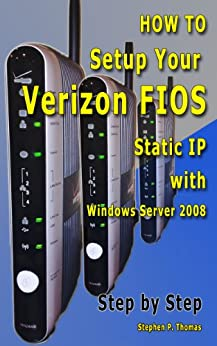 How To Setup Your Verizon FIOS Static IP with Windows Server 2008 Step by Step by [Thomas, Stephen]