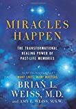Miracles Happen, Brian L. Weiss and Amy E. Weiss, 0062201220