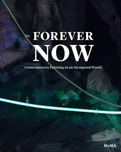 The Forever Now: Contemporary Painting in an Atemporal - York New In Now