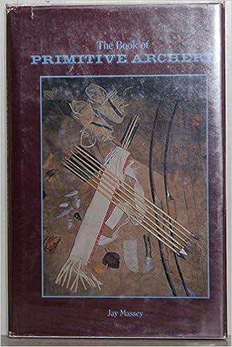 The book of primitive archery: Jay Massey: Amazon com: Books