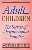 Adult Children Secrets of Dysfunctional Families: The Secrets of Dysfunctional Families