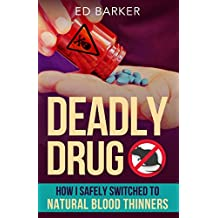 Deadly Drug: How I Safely Switched to Natural Blood Thinners