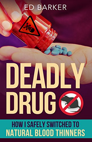 Deadly Drug: How I Safely Switched to Natural Blood Thinners by [Barker, Ed]