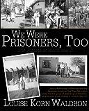 We Were Prisoners, Too: The Effects of World War II