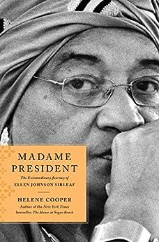 Madame President: The Extraordinary Journey of Ellen Johnson Sirleaf by [Cooper, Helene]