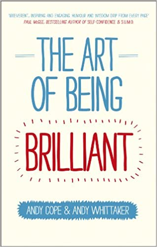 the art of being brilliant transform your life by doing what works for you