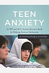 Teen Anxiety: A CBT and ACT Activity Resource Book for Helping Anxious Adolescents Kindle Edition