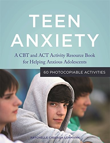 Download Teen Anxiety: A CBT and ACT Activity Resource Book for Helping Anxious Adolescents Pdf