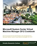 Microsoft System Center Virtual Machine Manager 2012 Cookbook, Edvaldo Alessandro Cardoso, 1849686327
