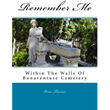 Remember Me: Within The Walls Of Bonaventure Cemetery (Volume 1)