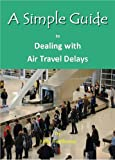 A Simple Guide to Dealing with Air Travel Delays, Luminis Books Staff and Kelly Henthorne, 1935462431