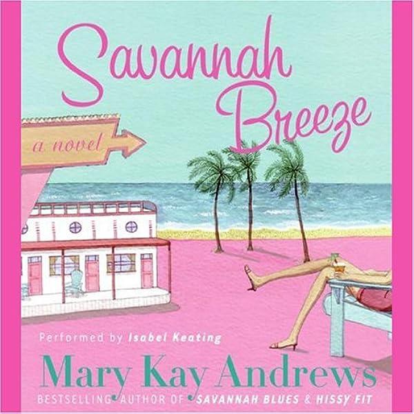 Amazon Com Savannah Breeze Audible Audio Edition Mary Kay Andrews Isabel Keating Harperaudio Audible Audiobooks