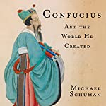 Confucius: And the World He Created | Michael Schuman