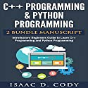 C++ and Python Programming: 2 Manuscript Bundle: Introductory Beginners Guide to Learn C++ Programming and Python Programming Audiobook by Isaac D. Cody Narrated by Kevin Theis
