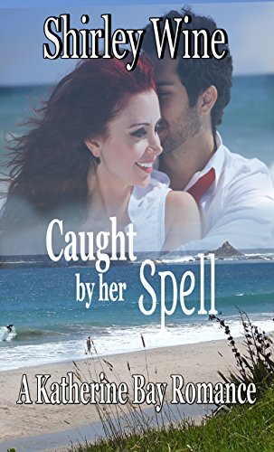 Caught By Her Spell (A Katherine Bay Romance Book 4) by [Wine, Shirley]