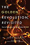 The Golden Revolution, Revisited: How to Prepare for the Remonetization of Gold