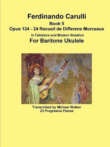 Read Online Ferdinando Carulli Book 5 Opus 124 - 24 Recueil de Differens Morceaux In Tablature and Modern Notation For Baritone Ukulele pdf