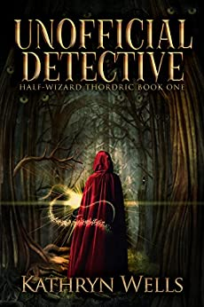 Unofficial Detective (Half-Wizard Thordric Book 1) by [Wells, Kathryn]