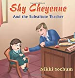 Shy Cheyenne and the Substitute Teacher, Nikki Yochum, 1609111400